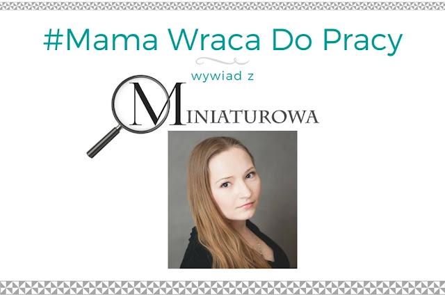 #6 Mama wraca do pracy - wywiad z blogerką Miniaturowa