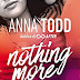"""""""Nothing More"""" di Anna Todd"""