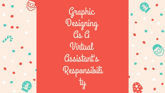 Graphic Designing As A Virtual Assistant's Responsibility