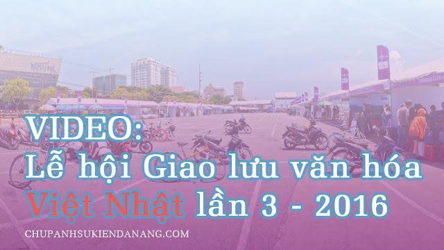 Video: Sự kiện Giao lưu văn hóa Việt Nhật tại Đà Nẵng 2016