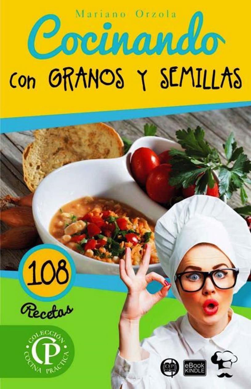 Cocinando con granos y semillas 108 recetas – Mariano Orzola