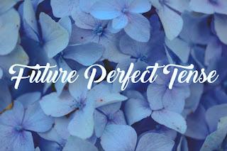 Materi, Rumus, dan Contoh Kalimat Future Perfect Tense