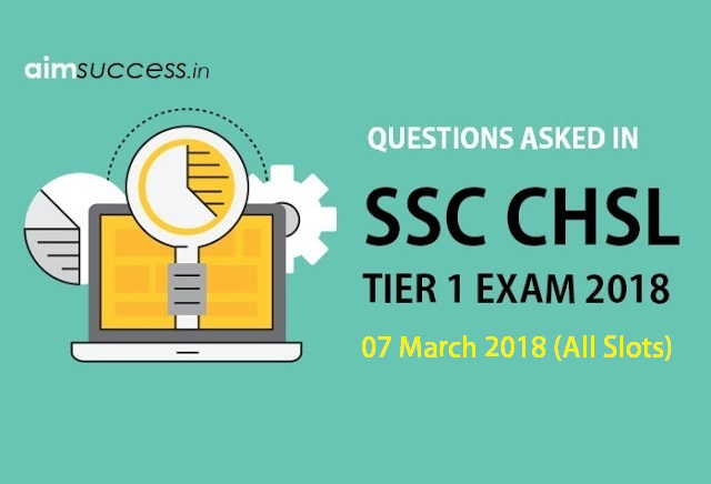 Questions Asked in SSC CHSL Tier 1: 07 March 2018 (All Slots)