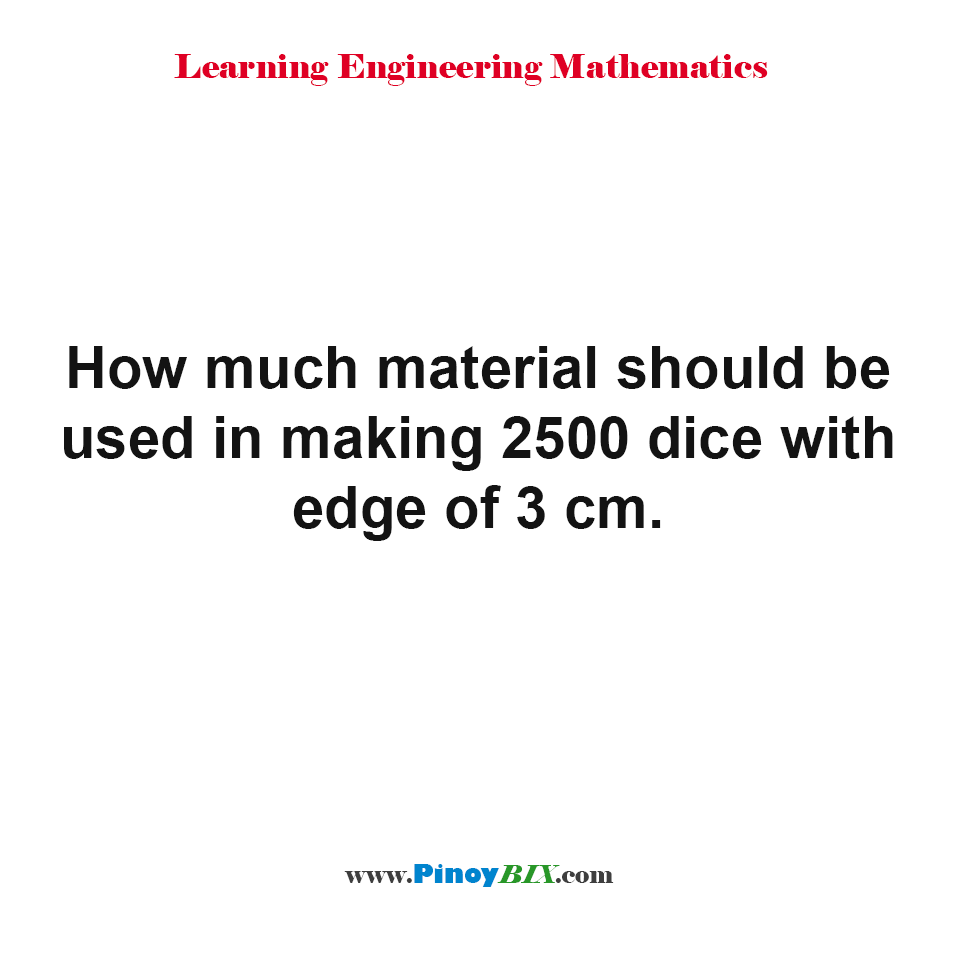 How much material should be used in making 2500 dice with edge of 3 cm