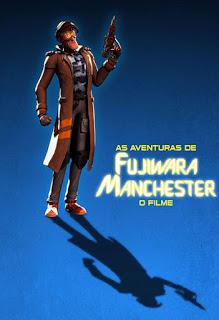 As Aventuras de Fujiwara Manchester: O Filme - HDRip Nacional