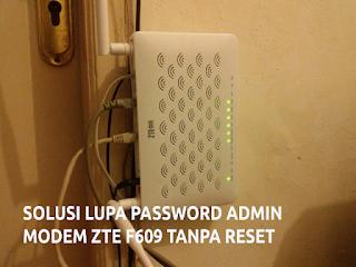 Solusi Mudah Lupa Password Admin Modem ZTE F609 IndiHome