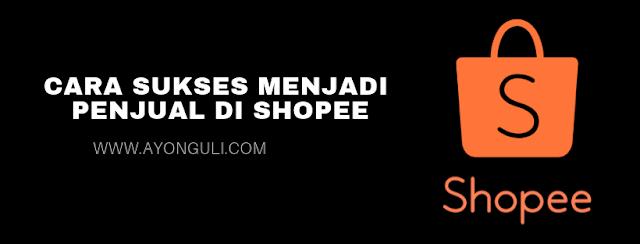 Cara Sukses Menjadi Penjual di Shopee