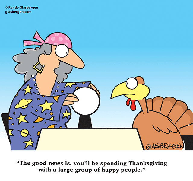 The good news is, you'll be spending Thanksgiving with a large group of happy people.