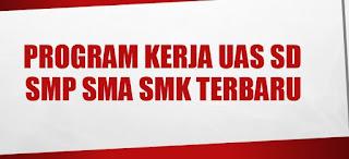 Program Kerja UAS SD SMP SMA SMK Terbaru