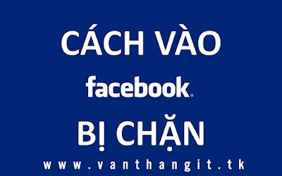 vao facebook khi bi chan