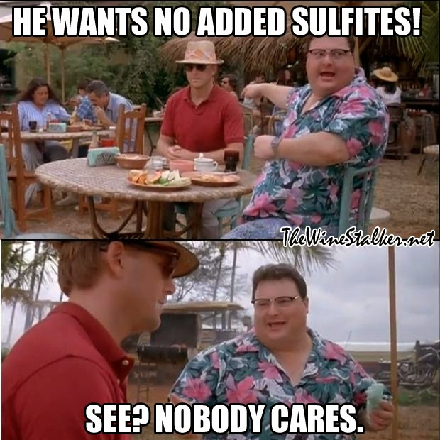 He wants no added sulfites! See? Nobody cares.