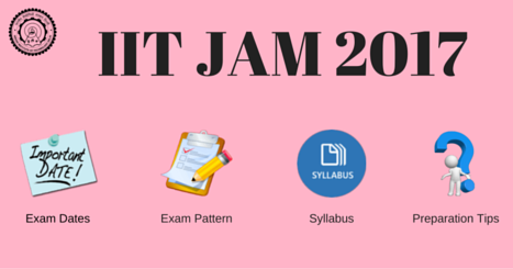 IIT JAM Exam 2017 - Exam dates, Notifications, Syllabus, Exam pattern, Preparation tips