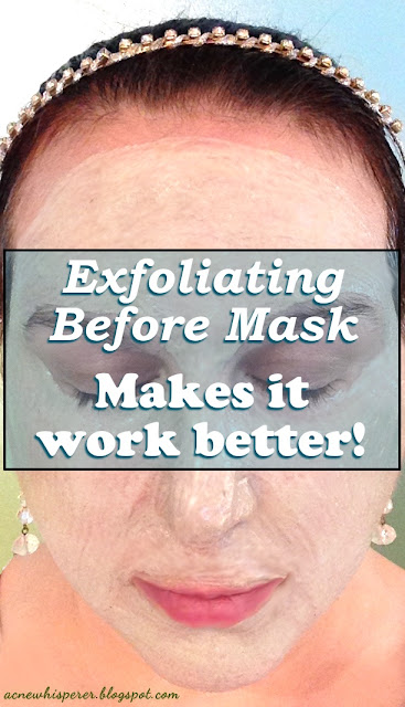 Exfoliating before mask makes it work better!