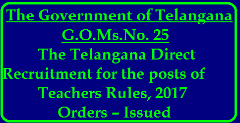 The Telangana Direct Recruitment for the posts of Teachers Rules, 2017 Orders – Issued SCHOOL-EDUCATION-DEPARTMENT-G.O.Ms.No.25-Dated-10-10-2017-The-Telangana-Direct-Recruitment-for-the-posts-of-Teachers-Rules-2017-Orders–Issued-NOTIFICATION-RULES-DEFINITIONS-METHOD-OF-RECRUITMENT-QUALIFICATIONS-POST-WISE-School-Assistants-DETAILS-AGENCY-FOR-CONDUCTING-THE-TEACHER-RECRUITMENT-TESt-NOTIFICATION-OF-VACANCIES-AGE-PREPARATION-OF-SELECTION-LISTS-COMMUNICATION-OF-SELECTION-LISTS-TO-THE-APPOINTING AUTHORITIES SCHOOL EDUCATION (GENERAL)DEPARTMENT G.O.Ms.No. 25 Dated: 10-10-2017/2017/10/SCHOOL-EDUCATION-DEPARTMENT-G.O.Ms.No.25-Dated-10-10-2017-The-Telangana-Direct-Recruitment-for-the-posts-of-Teachers-Rules-2017-OrdersIssued-NOTIFICATION-RULES-DEFINITIONS-METHOD-OF-RECRUITMENT-QUALIFICATIONS-POST-WISE-School-Assistants-DETAILS-AGEN.html