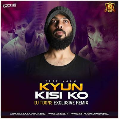 Kyon Kisi Ko (Tere Naam) – DJ Toons Remix