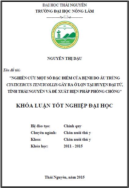 Nghiên cứu một số đặc điểm của bệnh do ấu trùng Cysticercus tenuicollis gây ra ở lợn tại huyện Đại Từ tỉnh Thái Nguyên và đề xuất biện pháp phòng chống - Nguyễn Thị Dậu