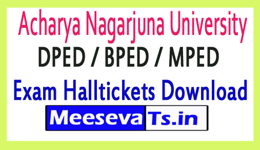 Acharya Nagarjuna University  M.P.Ed / B.P.Ed / D.P.Ed Exam Halltickets Download