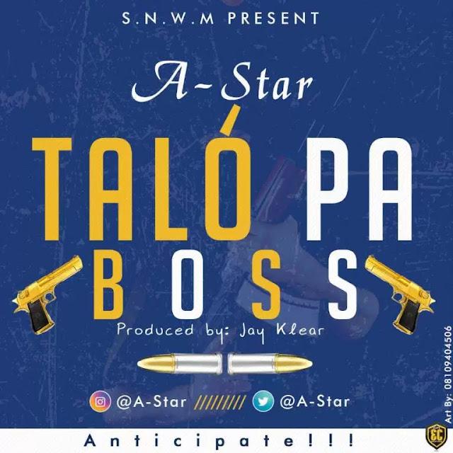 A-star – Talo Pa Boss - mp3made.com.ng