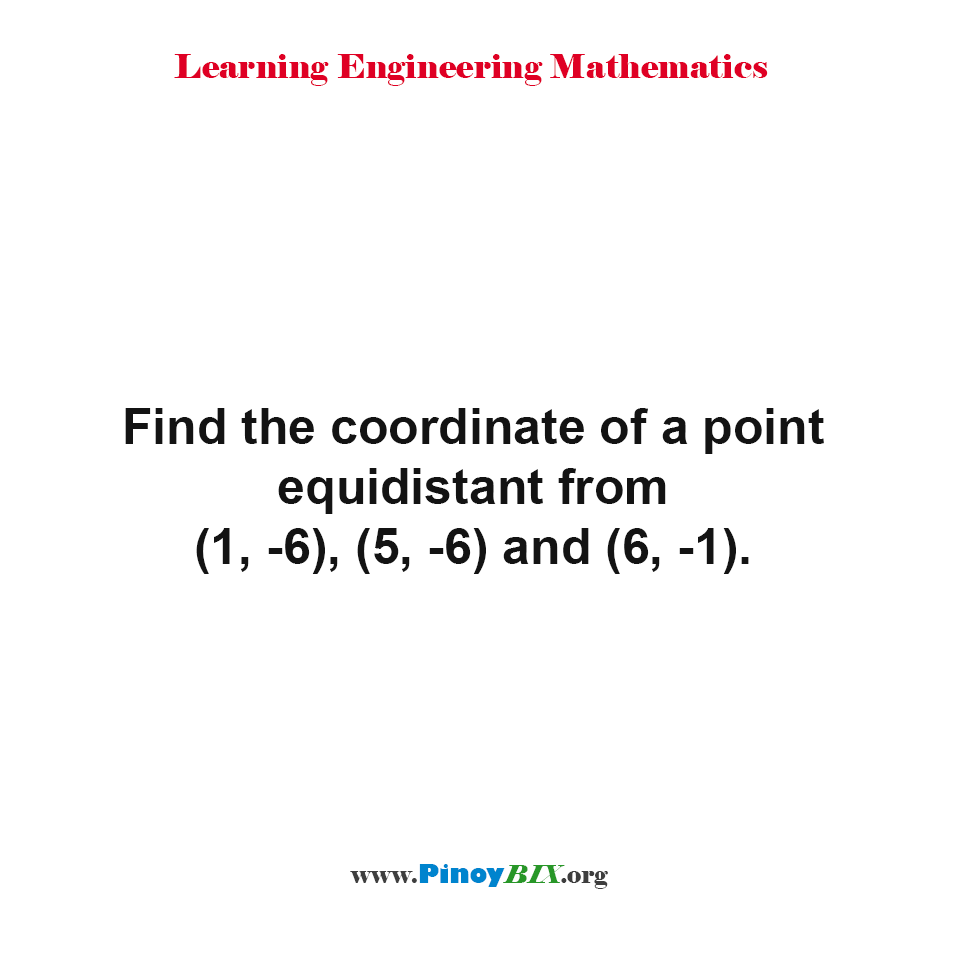 Find the coordinate of a point equidistant from (1, -6), (5, -6) and (6, -1).