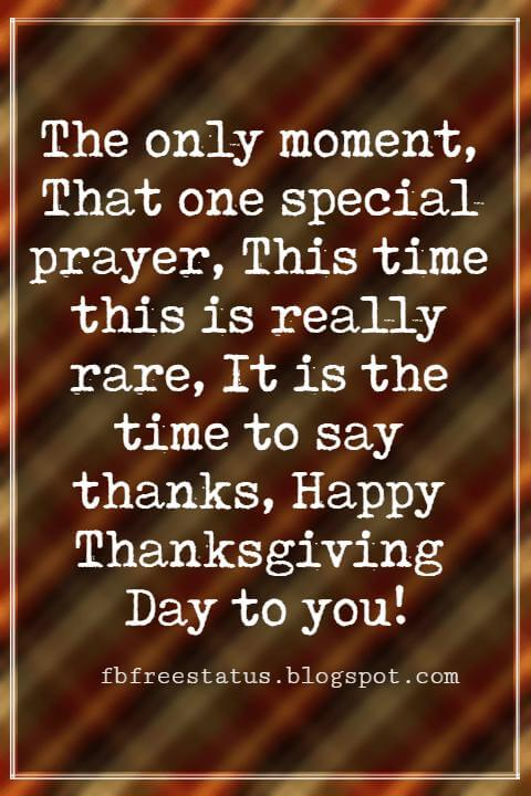 Wishes For Thanksgiving, The only moment, That one special prayer, This time this is really rare, It is the time to say thanks, Happy Thanksgiving Day to you!