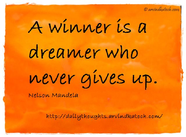Daily thought, Nelson Mandela, winner, dreamer, gives up