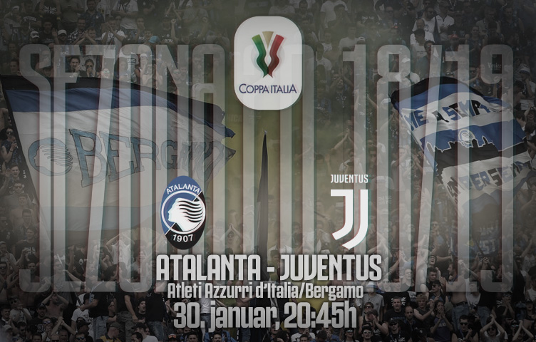 Coppa Italia 2018/19 / 1/4 finala /Atalanta - Juve, srijeda, 20:45h