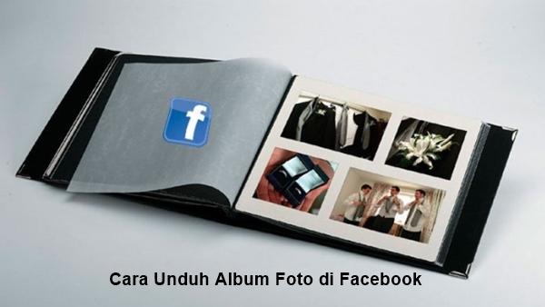 Cara Unduh Semua Foto di Album Facebook