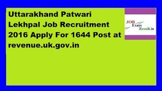 Uttarakhand Patwari Lekhpal Job Recruitment 2016 Apply For 1644 Post at revenue.uk.gov.in