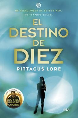 EL DESTINO DE DIEZ . Pittacus Lore SAGA LEGADOS DE LORIEN (RBA Molino - Marzo 2017) PORTADA LIBRO