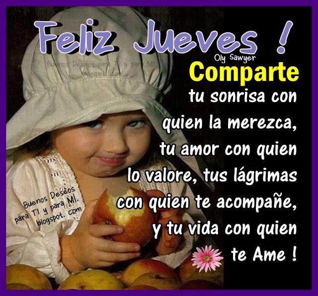 FELIZ JUEVES ! Comparte tu sonrisa con quien la merezca, tu amor con quien lo valore, tus lágrimas con quien te acompañe, y tu vida con quien te Ame!