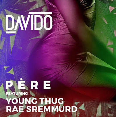 DOWNLOAD:davido ft young thug & Rae Sremmurd – Pere mp3