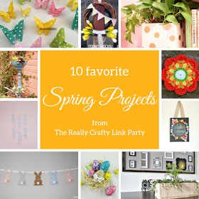 10 favorite spring projects from The Really Crafty Link Party