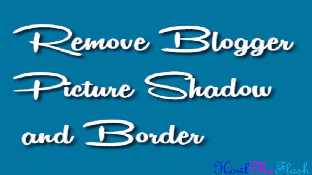 Remove Blogger Picture or Image Shadow and Border