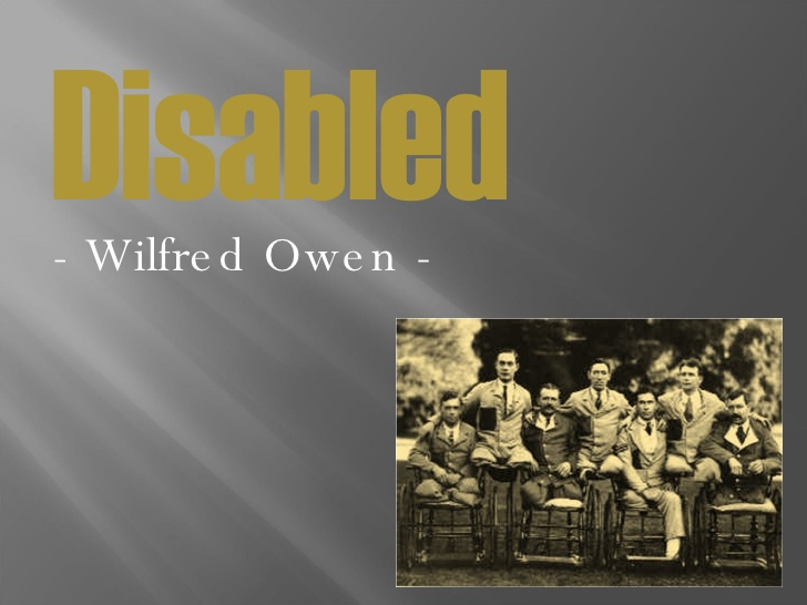 disabled by wilfred owen Disabled – wilfred owen background this poem was written when owen was in craiglockhart war hospital he was there while being treated for shell shock.