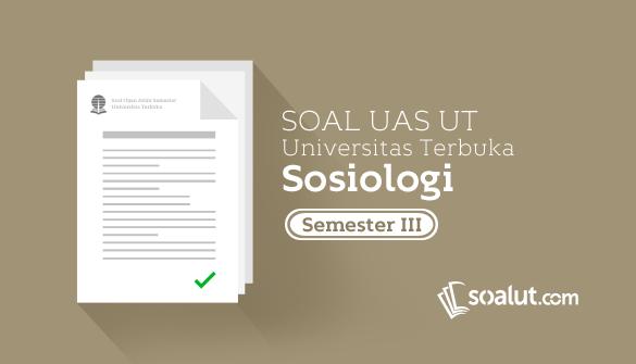 Soal Ujian UT Sosiologi Semester 3
