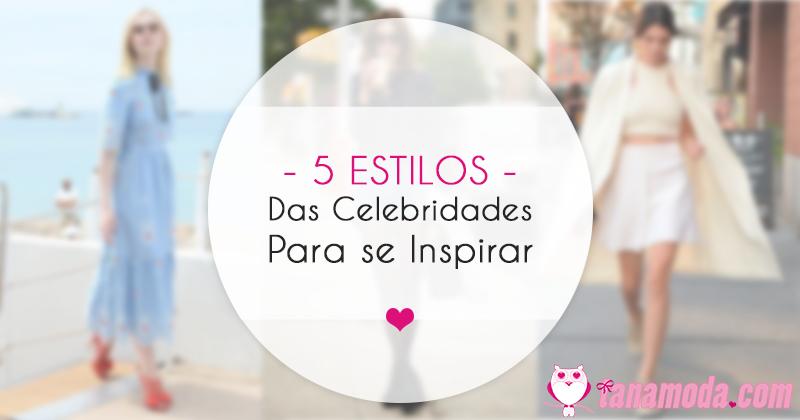 5 Estilos das Celebs Para Você se Inspirar