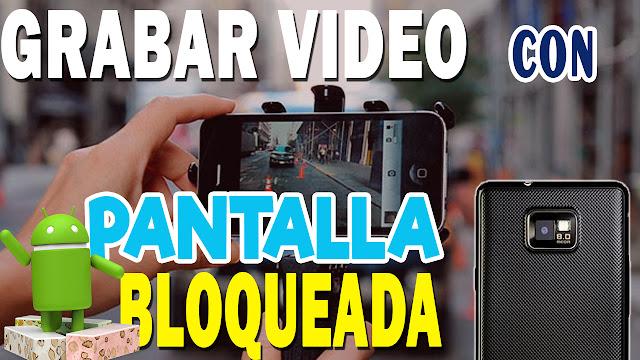 Aplicaciones para grabar vídeo con pantalla bloqueada