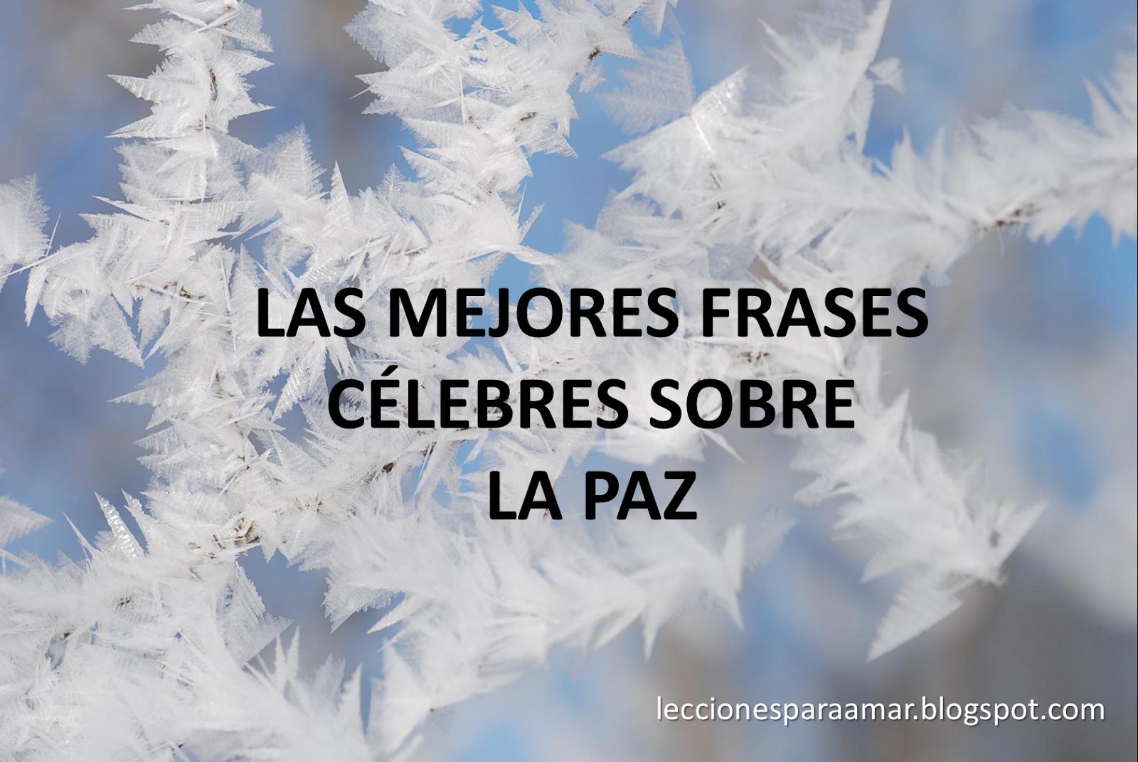 Mensagem De Paz: Lecciones Para Amar: Frases Célebres Sobre La Paz