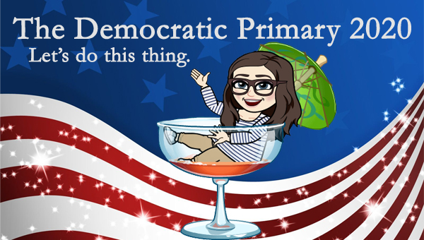 image of a cartoon version of me sitting in a giant cocktail glass and using a cocktail umbrella as a parasol, waving and smiling, pictured in front of a patriotic stars-and-stripes graphic, to which I've added text reading: 'The Democratic Primary 2020: Let's do this thing.'