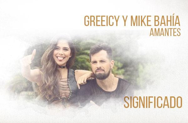 Amantes significado de la canción Greeicy Mike Bahía .