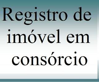 Registro e averbação de compra de imóvel pelo sistema de consórcio