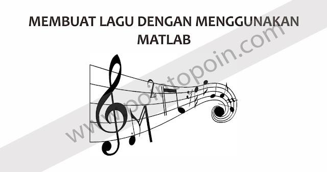 Membuat Lagu Dengan Menggunakan MATLAB