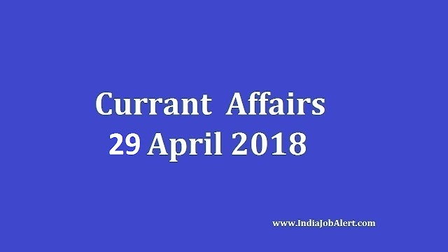 Exam Power: 29 April 2018 Today Current Affairs