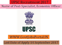 Union Public Service Commission Recruitment 2017– 41 Specialist, Economic Officer