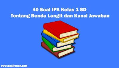 40 Soal IPA Kelas 1 SD Tentang Benda dan Sifatnya beserta Kunci Jawaban