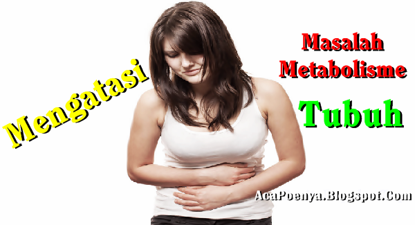Mengatasi Masalah Metabolisme Tubuh