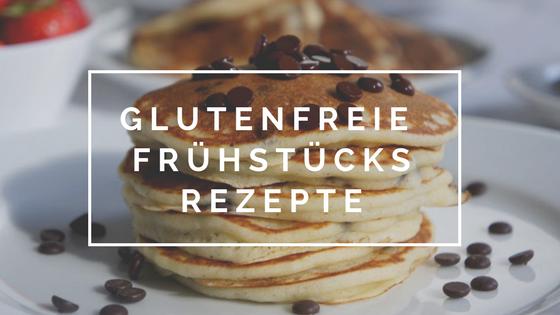 glutenfreie Frühstücks-Rezepte