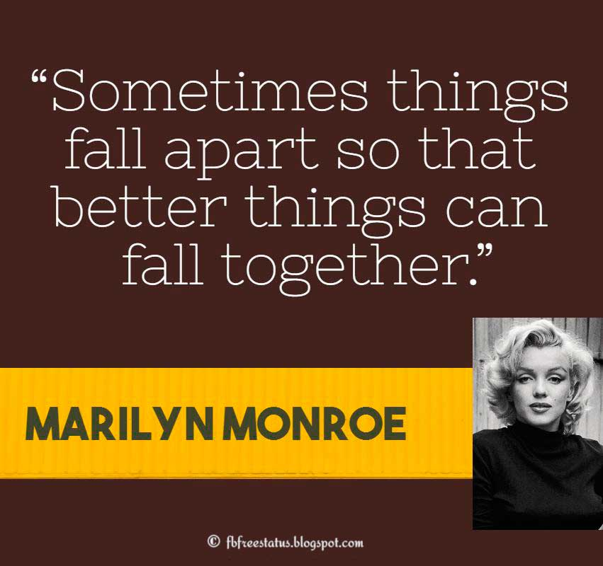 "Marilyn Monroe Quote, ""Sometimes things fall apart so that better things can fall together."""