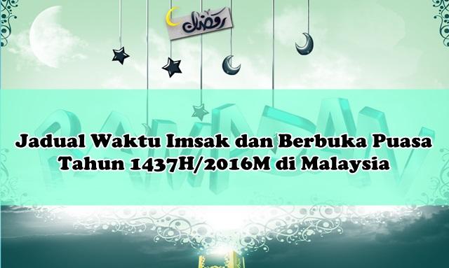 Jadual Waktu Imsak dan Berbuka Puasa Tahun 1437H/2016M di Malaysia!
