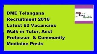 DME Telangana Recruitment 2016 Latest 62 Vacancies Walk in Tutor, Asst Professor  & Community Medicine Posts
